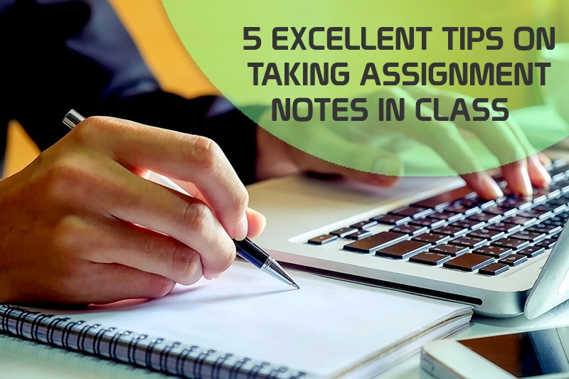 5 Excellent tips on taking Assignment Notes in Class