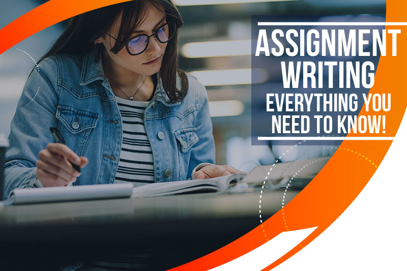 Assignment Writing – Everything You Need to Know!