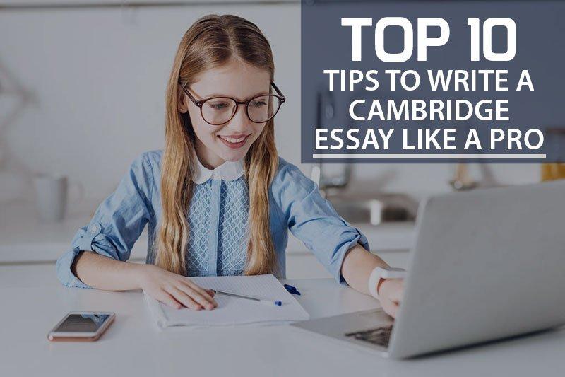Top 10 Tips To Write A Cambridge Essay Like A Pro