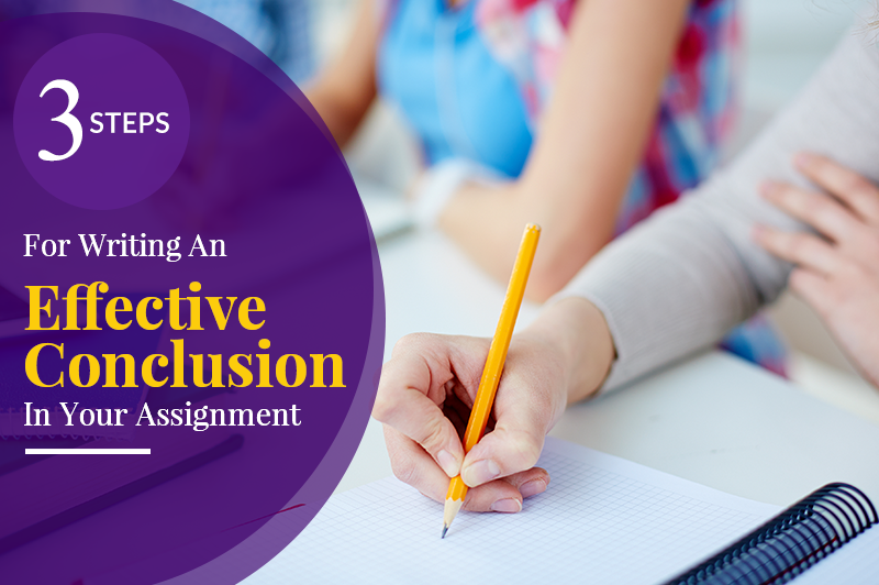 3 Steps For Writing An Effective Conclusion In Your Assignment